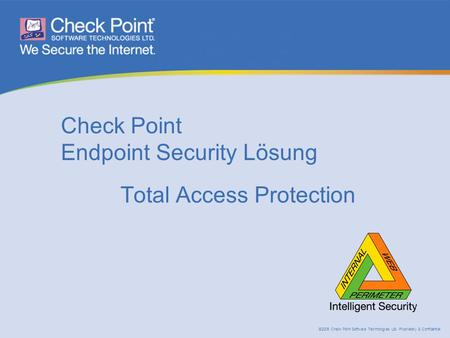 ©2005 Check Point Software Technologies Ltd. Proprietary & Confidential Check Point Endpoint Security Lösung Total Access Protection.