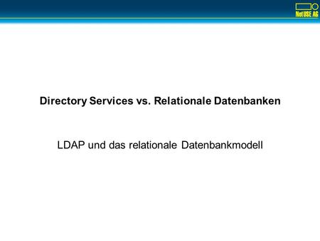 Directory Services vs. Relationale Datenbanken LDAP und das relationale Datenbankmodell.