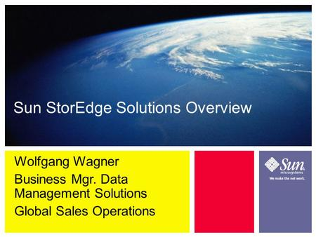 Wolfgang Wagner Business Mgr. Data Management Solutions Global Sales Operations Sun StorEdge Solutions Overview.