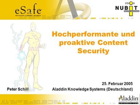 S TRONGER H IGHER F ASTER Hochperformante und proaktive Content Security 25. Februar 2005 Peter Schill Aladdin Knowledge Systems (Deutschland)