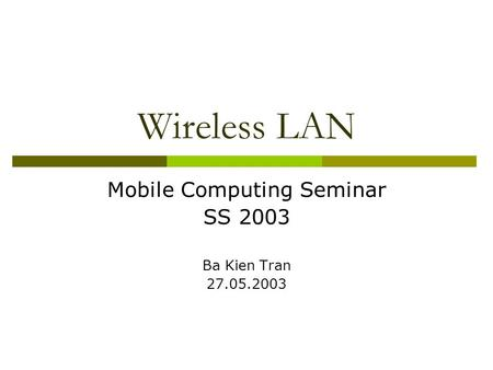 Wireless LAN Mobile Computing Seminar SS 2003 Ba Kien Tran 27.05.2003.