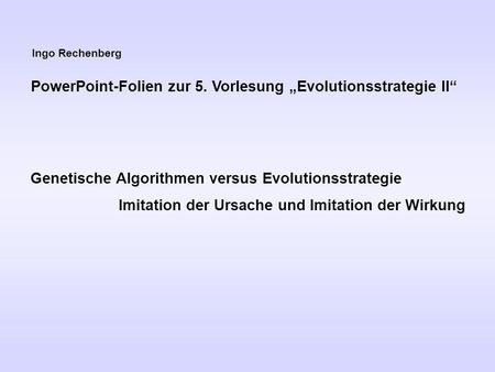 "PowerPoint-Folien zur 5. Vorlesung ""Evolutionsstrategie II"""