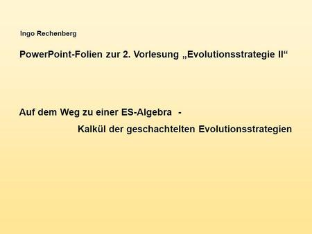 "PowerPoint-Folien zur 2. Vorlesung ""Evolutionsstrategie II"""