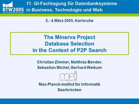 The Minerva Project Database Selection in the Context of P2P Search Christian Zimmer, Matthias Bender, Sebastian Michel, Gerhard Weikum Max-Planck-Institut.