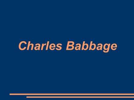 Charles Babbage.