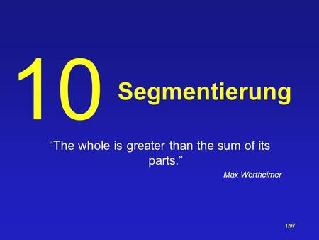 1/97 Segmentierung The whole is greater than the sum of its parts. Max Wertheimer 10.