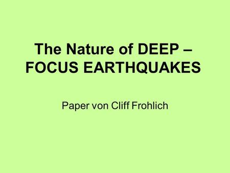 The Nature of DEEP – FOCUS EARTHQUAKES Paper von Cliff Frohlich.