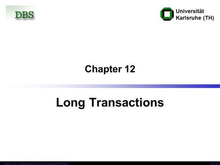 Universität Karlsruhe (TH) © 2007 Univ,Karlsruhe, IPD, Prof. Lockemann/Prof. BöhmTAV 12 Chapter 12 Long Transactions.