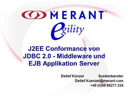 J2EE Conformance von JDBC 2.0 - Middleware und EJB Applikation Server Detlef KünzelSystemberater +49 (0)89 96271 224.