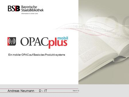 Ein mobiler OPAC auf Basis des Produktivsystems Andreas Neumann · D - IT March 10.