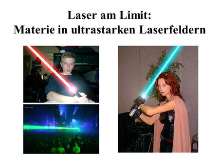Laser am Limit: Materie in ultrastarken Laserfeldern.