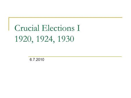 Crucial Elections I 1920, 1924, 1930 6.7.2010.