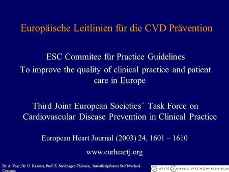 Europäische Leitlinien für die CVD Prävention ESC Commitee für Practice Guidelines To improve the quality of clinical practice and patient care in Europe.