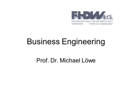 Business Engineering Prof. Dr. Michael Löwe.