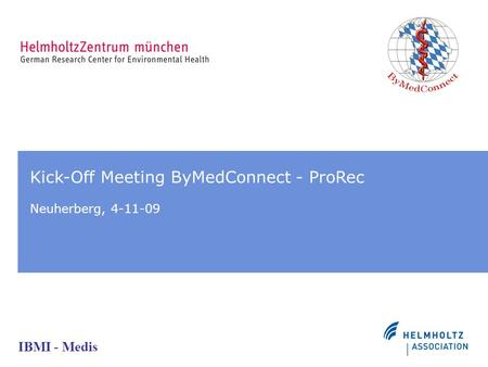 IBMI - Medis Kick-Off Meeting ByMedConnect - ProRec Neuherberg, 4-11-09.