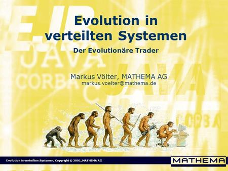 Evolution in verteilten Systemen, Copyright © 2001, MATHEMA AG Evolution in verteilten Systemen Der Evolutionäre Trader Markus Völter, MATHEMA AG