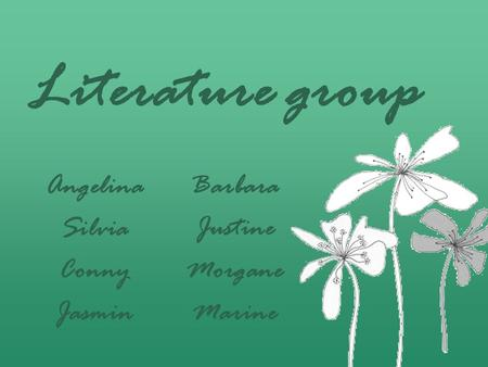 Literature group Angelina Silvia Conny Jasmin Barbara Justine Morgane Marine.