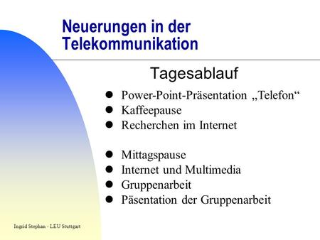 Neuerungen in der Telekommunikation Tagesablauf Power-Point-Präsentation Telefon Kaffeepause Recherchen im Internet Mittagspause Internet und Multimedia.