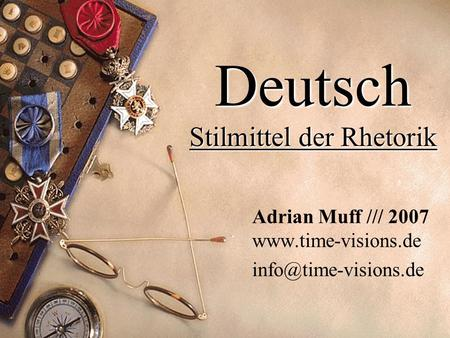 Deutsch Stilmittel der Rhetorik Adrian Muff /// 2007