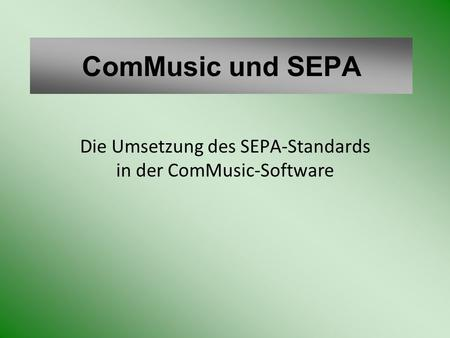 ComMusic und SEPA Die Umsetzung des SEPA-Standards in der ComMusic-Software.
