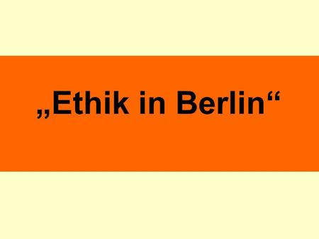 """Ethik in Berlin""   ."