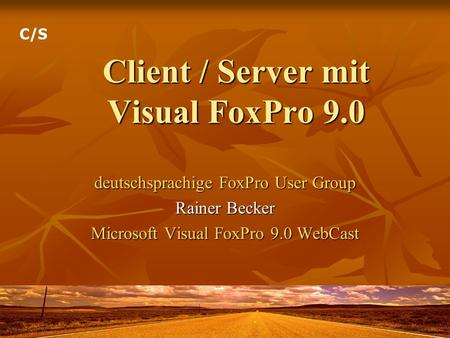 Client / Server mit Visual FoxPro 9.0 deutschsprachige FoxPro User Group Rainer Becker Microsoft Visual FoxPro 9.0 WebCast C/S.