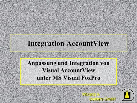 Wizards & Builders GmbH Integration AccountView Anpassung und Integration von Visual AccountView unter MS Visual FoxPro.