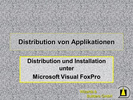 Wizards & Builders GmbH Distribution von Applikationen Distribution und Installation unter Microsoft Visual FoxPro.
