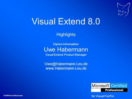 © 2004 Uwe Habermann Visual Extend 8.0 Highlights Diplom-Informatiker Uwe Habermann Visual Extend Product Manager