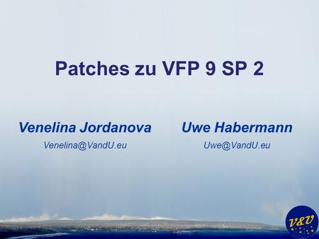 Patches zu VFP 9 SP 2 Venelina Jordanova Uwe Habermann