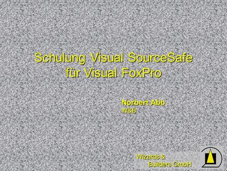 Wizards & Builders GmbH Schulung Visual SourceSafe für Visual FoxPro Norbert Abb W&B.
