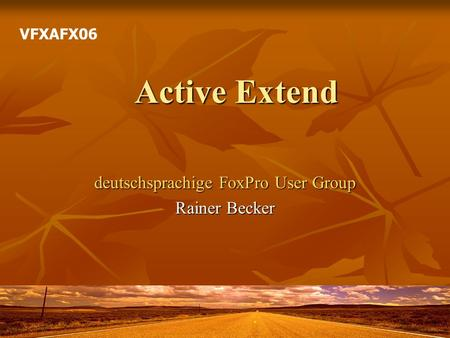 Active Extend deutschsprachige FoxPro User Group Rainer Becker VFXAFX06.