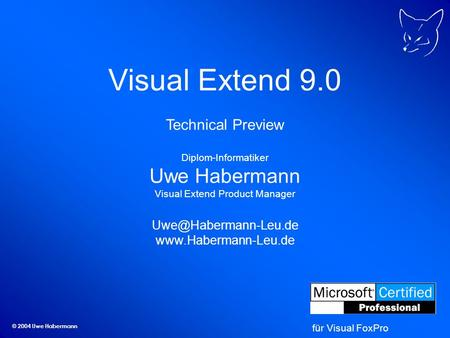 © 2004 Uwe Habermann Visual Extend 9.0 Technical Preview Diplom-Informatiker Uwe Habermann Visual Extend Product Manager