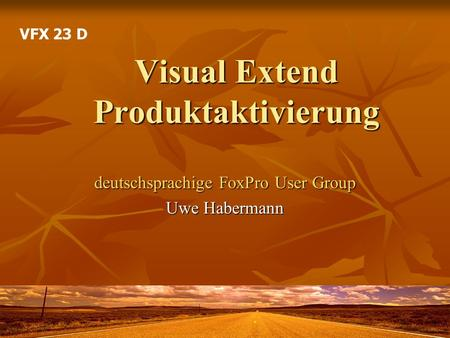 Visual Extend Produktaktivierung deutschsprachige FoxPro User Group Uwe Habermann VFX 23 D.