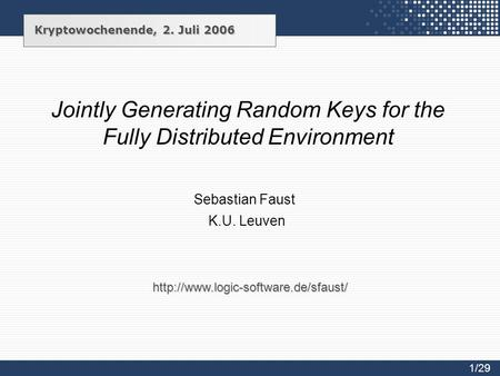 Jointly Generating Random Keys for the Fully Distributed Environment Sebastian Faust K.U. Leuven Kryptowochenende, 2. Juli 2006