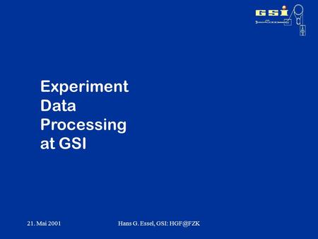 21. Mai 2001Hans G. Essel, GSI: Experiment Data Processing at GSI.