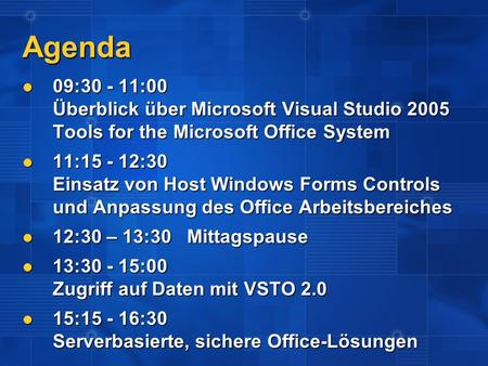 Agenda 09:30 - 11:00 Überblick über Microsoft Visual Studio 2005 Tools for the Microsoft Office System 09:30 - 11:00 Überblick über Microsoft Visual Studio.