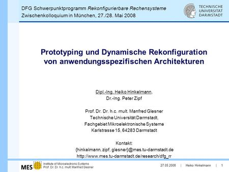 Institute of Microelectronic Systems Prof. Dr. Dr. h.c. mult. Manfred Glesner 27.05.2008 | Heiko Hinkelmann | 1 Dipl.-Ing. Heiko Hinkelmann, Dr.-Ing. Peter.