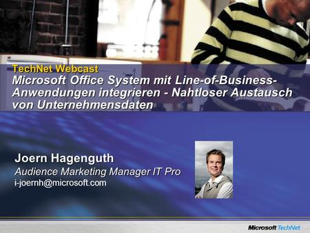 TechNet Webcast Microsoft Office System mit Line-of-Business-Anwendungen integrieren - Nahtloser Austausch von Unternehmensdaten Joern Hagenguth Audience.