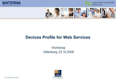 © MATERNA GmbH 2008 www.materna.de1 Workshop Oldenburg, 23.10.2008 Devices Profile for Web Services.