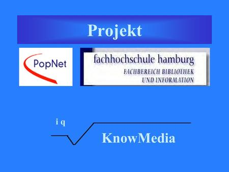 Projekt KnowMedia i q. Knowledge & Information Management in der New Media-Branche als innerbetriebliche Qualifizierung.