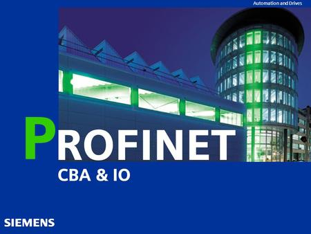 Automation and Drives ROFINET P CBA & IO Automation and Drives.