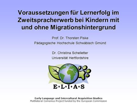 Early Language and Intercultural Acquisition Studies Multilateral Comenius Project funded by the European Commission Voraussetzungen für Lernerfolg im.
