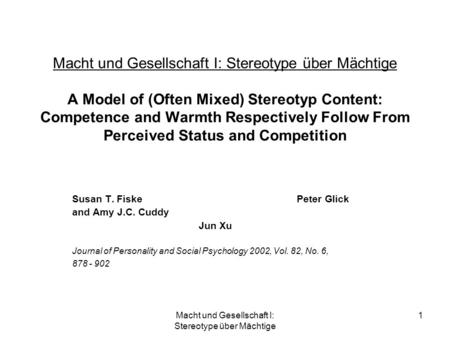 Macht und Gesellschaft I: Stereotype über Mächtige 1 Macht und Gesellschaft I: Stereotype über Mächtige A Model of (Often Mixed) Stereotyp Content: Competence.