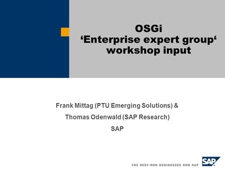 Frank Mittag (PTU Emerging Solutions) & Thomas Odenwald (SAP Research) SAP OSGi Enterprise expert group workshop input.