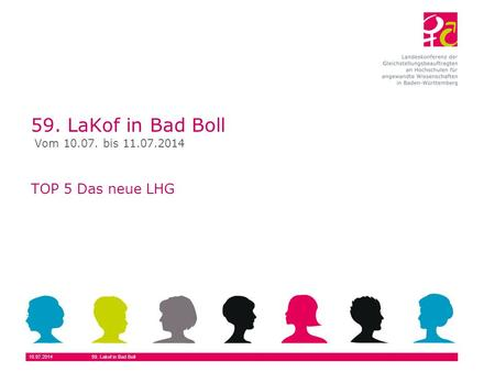 10.07.201459. Lakof in Bad Boll 59. LaKof in Bad Boll TOP 5 Das neue LHG Vom 10.07. bis 11.07.2014.