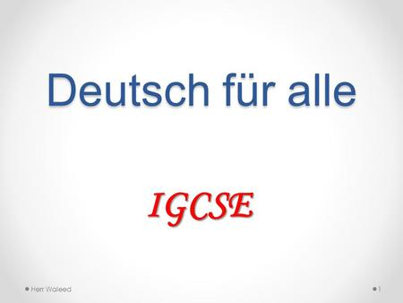 Deutsch für alle IGCSE Herr Waleed1. Exam 2 Paper 1:Listening25 % Paper 2:Reading & Writing50 % Paper 3:Speaking25 %