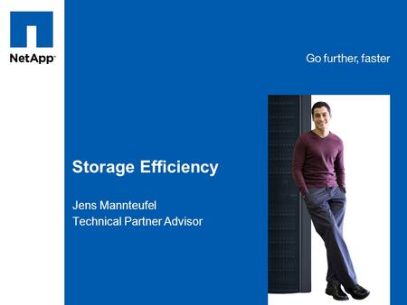 Tag line, tag line Storage Efficiency Jens Mannteufel Technical Partner Advisor.