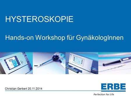 Titelmasterformat durch Klicken bearbeiten HYSTEROSKOPIE Hands-on Workshop für GynäkologInnen Christian Gerbert 20.11.2014.