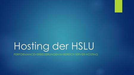 Hosting der HSLU PERFORMANCEVERBESSERUNGEN IM BEREICH SERVER-HOSTING.